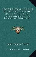 Travels Through the Alps of Savoy and Other Parts of the Pennine Chain : With Observations o...