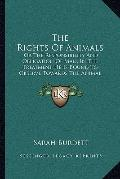 The Rights Of Animals: Or The Responsibility And Obligation Of Man, In The Treatment He Is B...