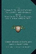 Poems of Valerius Catullu, Translated into English Verse : With Life of the Poet, Excursus, ...