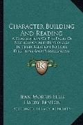 Character Building and Reading : A Correlation of the Facts of Psychology and Physiology in ...