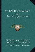 St Bartholomew's Eve : A Tale of the Huguenot Wars (1894)