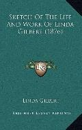 Sketch of the Life and Work of Linda Gilbert