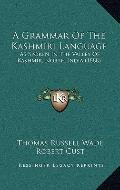 Grammar of the Kashmiri Language : As Spoken in the Valley of Kashmir, North India (1888)
