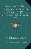Analysis of Dr Newman's Apologia Pro Vita Su : With A Glance A the History of Popes, Council...