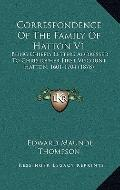 Correspondence of the Family of Hatton V1 : Being Chiefly Letters Addressed to Christopher F...