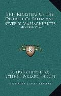 Ship Registers of the District of Salem and Beverly, Massachusetts : 1789-1900 (1906)