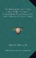 Metamorphoses Ou L'Ane D'or, D'Apulee, Philosophe Platonicien V1 : Avec le Demon de Socrate ...