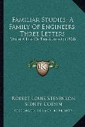 Familiar Studies; a Family of Engineers; Three Letters : With A Life of the Author (1908)