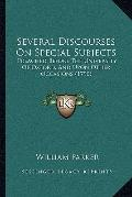 Several Discourses on Special Subjects : Preached Before the University of Oxford, and upon ...