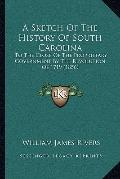 Sketch of the History of South Carolin : To the Close of the Proprietary Government by the R...
