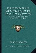 Meditations Metaphysiques de Rene des Cartes V2 : Touchant la Premiere Philosophie (1724)