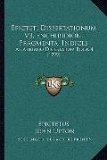 Epicteti Dissertationum V3, Enchiridion, Fragmenta, Indices: Ab Arriano Digestarum Book 4 (1...