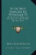 Entretiens Familiers De Petrarque V2: Sur La Bonne Et Mauvaise Fortune, Ou L'Art De Vivre He...