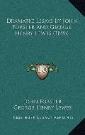 Dramatic Essays by John Forster and George Henry Lewes