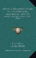 Epicteti Dissertationum V3, Enchiridion, Fragmenta, Indices : Ab Arriano Digestarum Book 4 (...