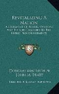 Revitalizing a Nation : A Statement of Beliefs, Opinions and Policies Embodied in the Public...