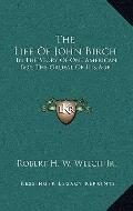 Life of John Birch : In the Story of One American Boy, the Ordeal of His Age