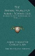 Animal World of Albert Schweitzer : Jungle Insights into Reverence for Life