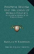 Political Realism and the Crisis of World Politics : An American Approach to Foreign Policy