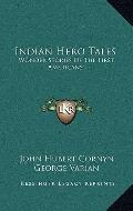 Indian Hero Tales : Wonder Stories of the First Americans