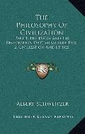 Philosophy of Civilization : Part 1, the Decay and the Restoration of Civilization; Part 2, ...