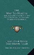 Way to Health : Through the Vimedia Method of Home Treatment for Men, Women and Children