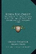 Korea for Christ : The Story of the Great Crusade to Win One Million Souls from Heathenism t...