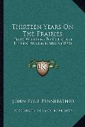 Thirteen Years on the Prairies : From Winnipeg to Cold Lake Fifteen Hundred Miles (1892)