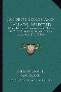 Jacobite Songs and Ballads, Selected : With Notes, Genealogical Table of the Stuarts, Introd...