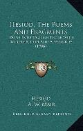 Hesiod, the Poems and Fragments : Done into English Prose with Introduction and Appendices (...