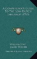 A Compendious Guide To The Low-Dutch Language (1783)