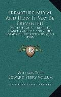 Premature Burial And How It May Be Prevented: With Special Reference To Trance, Catalepsy, A...