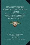 Revolutionary Characters of New Haven : The Subject of Addresses and Papers Delivered Before...