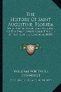 History of Saint Augustine, Florid : With an Introductory Account of the Early Spanish and F...