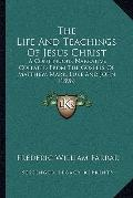 Life and Teachings of Jesus Christ : A Continuous Narrative Collated from the Gospels of Mat...