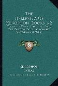 Hellenica of Xenophon, Books 1-2 : Together with Selections from the Oration of Lvsias Again...