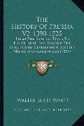 History of Prussia V2, 1390-1525 : From the Earliest Times to the Present Day, Tracing the O...