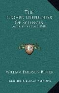 Higher Usefulness of Sciences : And Other Essays (1918)