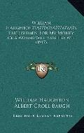 William Haughtonãâ¢Ã¢Ââ¬Ã¢Ââ¢S Englishmen for My Money : Or A Woman Will Have Her Will (1917)