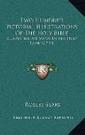 Two Hundred Pictorial Illustrations Of The Holy Bible: Consisting Of Views In The Holy Land ...