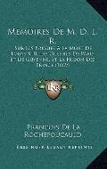 Memoires de M D L R : Sur les Brigues A la Mort de Louys XIII, les Guerres de Paris et de Gu...