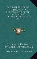 Our Lost Explorers, The Narrative Of The Jeannette Arctic Expedition: As Related By The Surv...