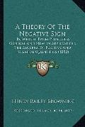 Theory of the Negative Sign : In Which, from Principles General and New in Application, the ...