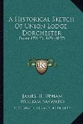 Historical Sketch of Union Lodge, Dorchester : From 1796 To 1876 (1877)
