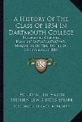 History of the Class of 1854 in Dartmouth College : Including Colonel HaskellÒ¢ââ¬a‰â¬...