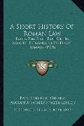 Short History of Roman Law : Being the First Part of His Manuel Elementaire de Droit Romain ...