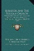 Birkbeck and the Russian Church : Containing Essays and Articles by the Late W. J. Birkbeck,...