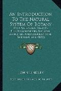 Introduction to the Natural System of Botany : Or A Systematic View of the Organization, Nat...