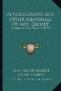 Autobiography and Other Memorials of Mrs Gilbert : Formerly Ann Taylor (1879)
