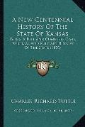 New Centennial History of the State of Kansas : Being A Full and Complete Civil, Political a...